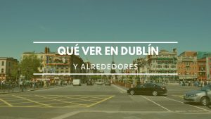 Qué ver en Dublín y alrededores