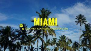 Guía de Miami: 2 días en Miami